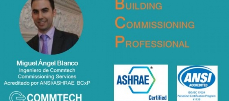 Miguel Angel Blanco gets the ANSI/ASHRAE BCxP Certification as Building Commissioning Professional.